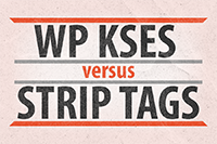 Why WordPress' wp_kses() is better than PHP's strip_tags() for security